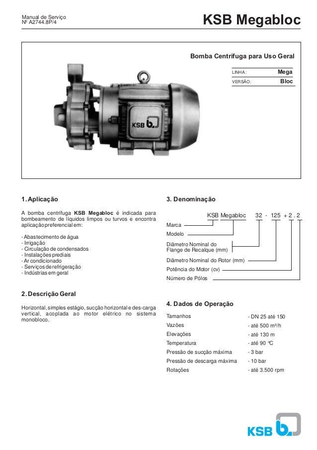 KSB Megabloc Bomba Centrífuga para Uso Geral Manual de Serviço Nº A2744.8P/4 LINHA : VERSÃO: Mega Bloc 1.Aplicação 2. Desc...