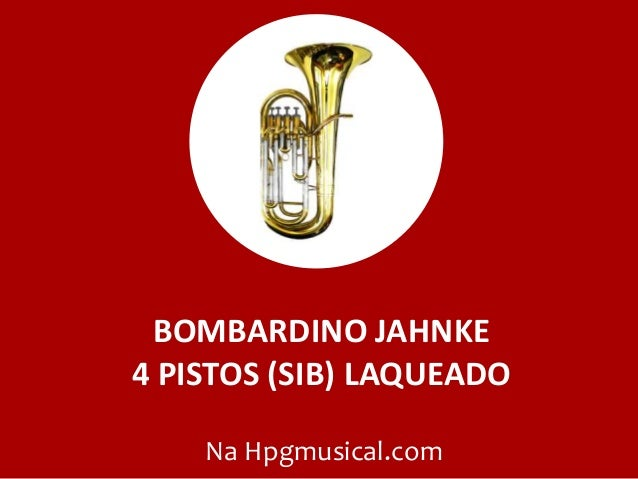 BOMBARDINO JAHNKE 4 PISTOS (SIB) LAQUEADO Na Hpgmusical.com