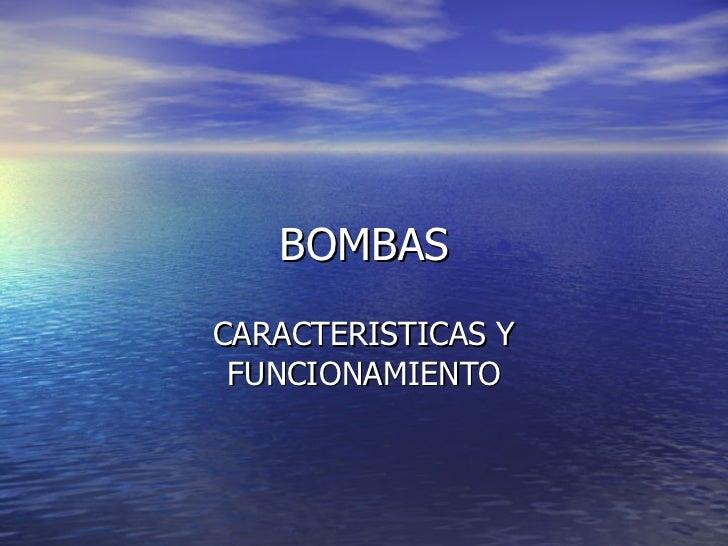 BOMBAS CARACTERISTICAS Y FUNCIONAMIENTO