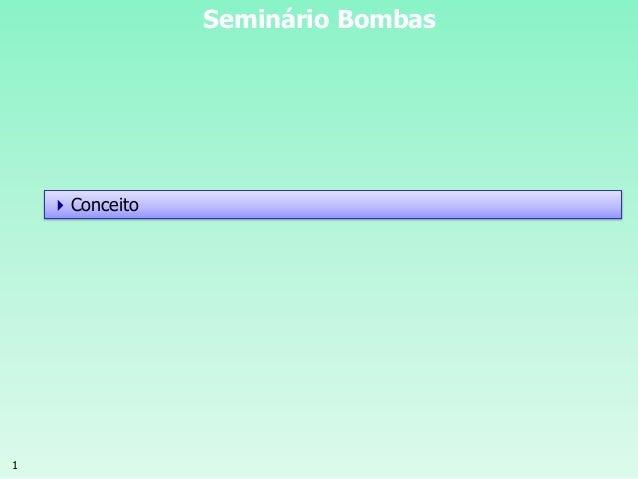 1 Seminário Bombas Conceito