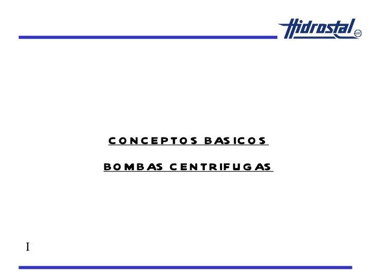 CONCEPTOS BASICOS BOMBAS CENTRIFUGAS I