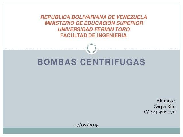 BOMBAS CENTRIFUGAS REPUBLICA BOLIVARIANA DE VENEZUELA MINISTERIO DE EDUCACIÓN SUPERIOR UNIVERSIDAD FERMIN TORO FACULTAD DE...