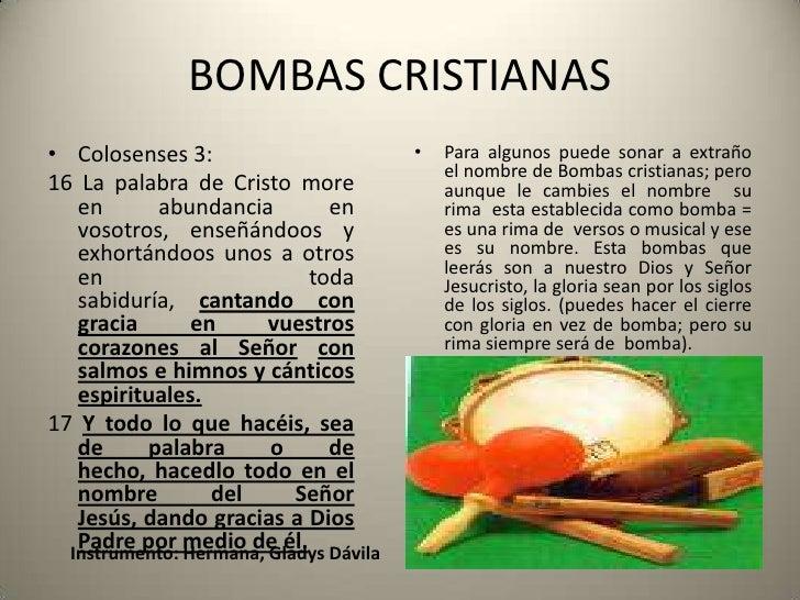 BOMBAS CRISTIANAS<br />Colosenses 3: <br />16 La palabra de Cristo more en abundancia en vosotros, enseñándoos y exhortánd...