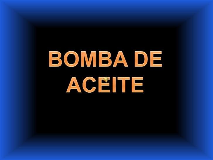 1. FUNCION DE LA BOMBAS DE ACEITEUBICACIÓN DE LA BOMBA EN EL MOTOR2. TIPOS DE BOMBAMantenimiento de y diagnosticoBomba de ...