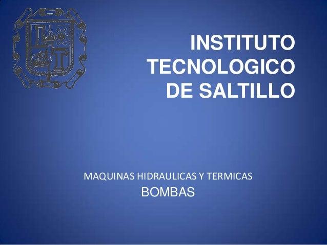 INSTITUTO TECNOLOGICO DE SALTILLO  MAQUINAS HIDRAULICAS Y TERMICAS  BOMBAS