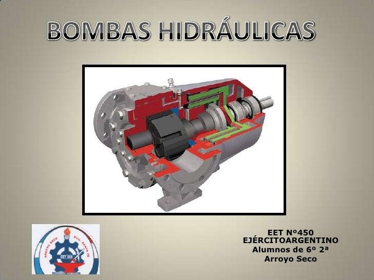 BOMBAS HIDRÁULICAS<br />EET Nº450 EJÉRCITOARGENTINO<br />Alumnos de 6º 2ª<br />Arroyo Seco<br />