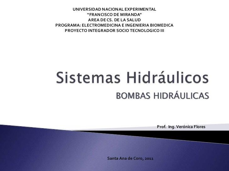 """Sistemas Hidráulicos<br />BOMBAS HIDRÁULICAS<br />UNIVERSIDAD NACIONAL EXPERIMENTAL""""FRANCISCO DE MIRANDA""""AREA DE CS. DE LA..."""