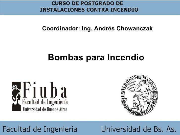 Coordinador: Ing. Andrés Chowanczak Bombas para Incendio