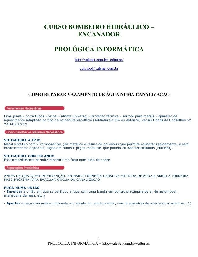 CURSO BOMBEIRO HIDRÁULICO – ENCANADOR PROLÓGICA INFORMÁTICA http://valenet.com.br/~cdturbo/ cdturbo@valenet.com.br COMO RE...