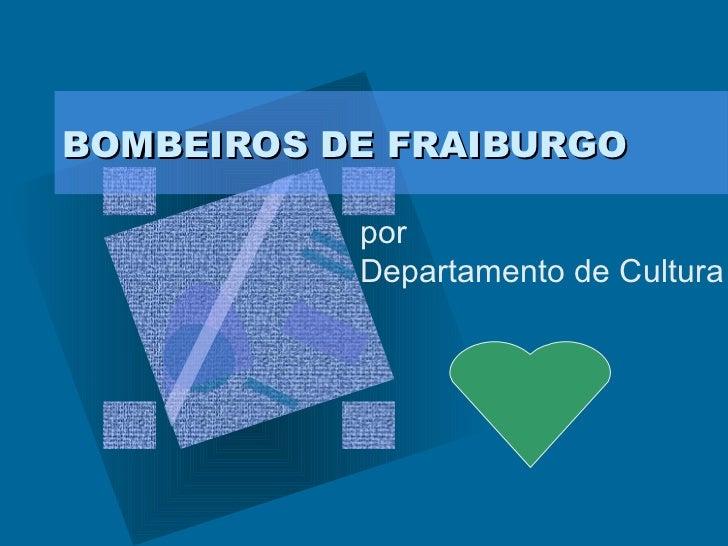 BOMBEIROS DE FRAIBURGO           por           Departamento de Cultura