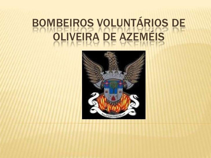 BOMBEIROS VOLUNTÁRIOS DE   OLIVEIRA DE AZEMÉIS