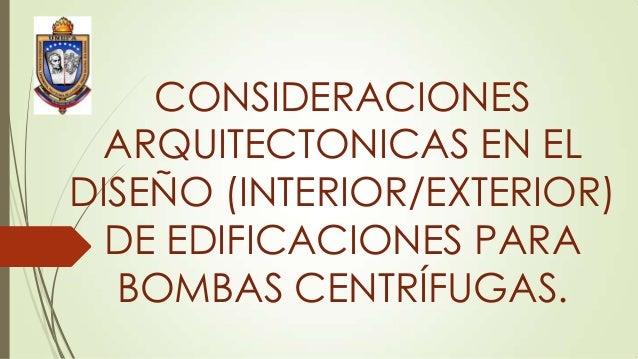 CONSIDERACIONES ARQUITECTONICAS EN EL DISEÑO (INTERIOR/EXTERIOR) DE EDIFICACIONES PARA BOMBAS CENTRÍFUGAS.