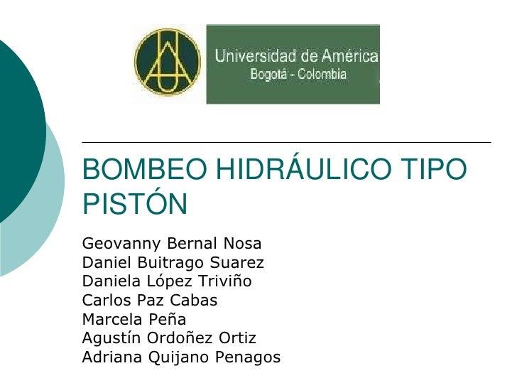 BOMBEO HIDRÁULICO TIPOPISTÓNGeovanny Bernal NosaDaniel Buitrago SuarezDaniela López TriviñoCarlos Paz CabasMarcela PeñaAgu...