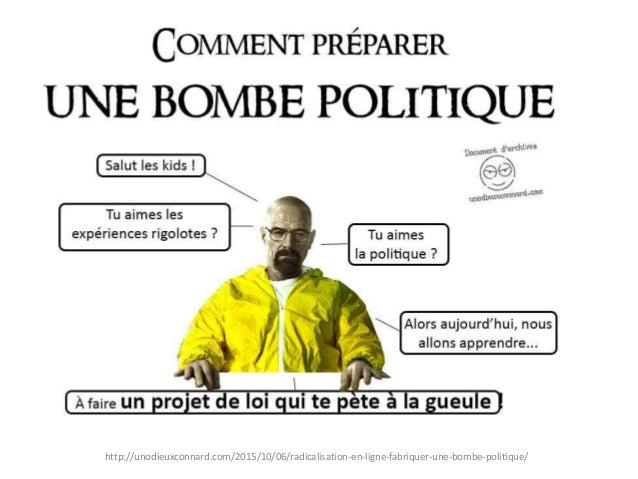 http://unodieuxconnard.com/2015/10/06/radicalisation-en-ligne-fabriquer-une-bombe-politique/