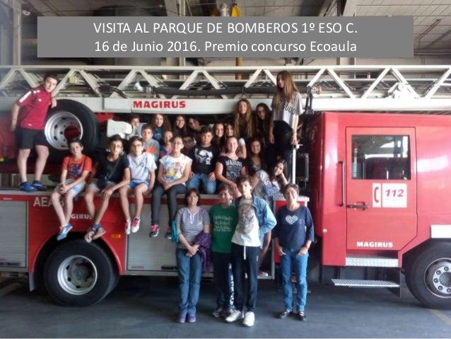 VISITA AL PARQUE DE BOMBEROS 1º ESO C. 16 de Junio 2016. Premio concurso Ecoaula