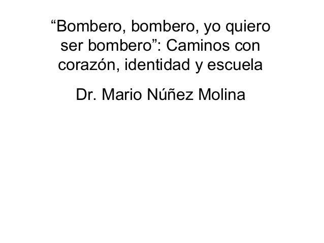 """""""Bombero, bombero, yo quiero ser bombero"""": Caminos con corazón, identidad y escuela Dr. Mario Núñez Molina"""