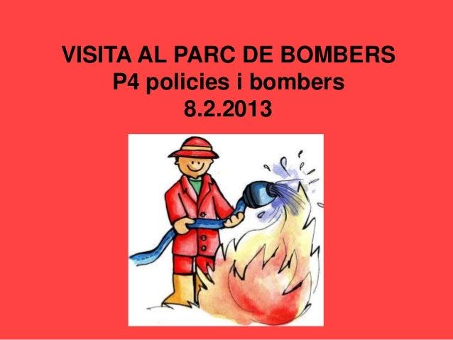 VISITA AL PARC DE BOMBERS     P4 policies i bombers            8.2.2013