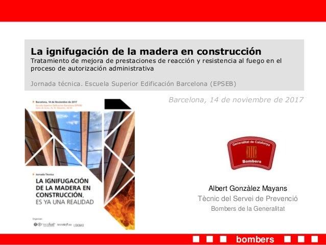 bombers La ignifugación de la madera en construcción Tratamiento de mejora de prestaciones de reacción y resistencia al fu...