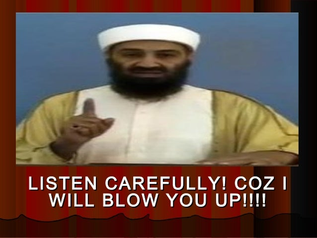 LISTEN CAREFULLY! COZ ILISTEN CAREFULLY! COZ I WILL BLOW YOU UP!!!!WILL BLOW YOU UP!!!!