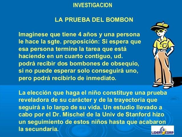 INVESTIGACION LA PRUEBA DEL BOMBON Imagínese que tiene 4 años y una persona le hace la sgte. proposición: Si espera que es...