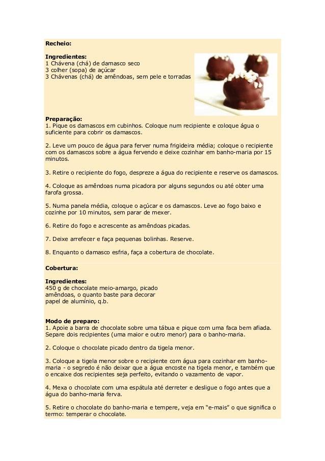 Recheio: Ingredientes: 1 Chávena (chá) de damasco seco 3 colher (sopa) de açúcar 3 Chávenas (chá) de amêndoas, sem pele e ...