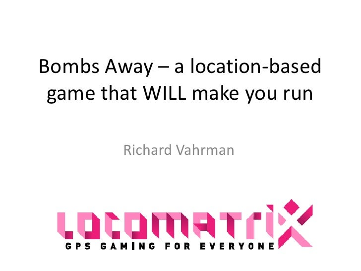 Bombs Away – a location-based game that WILL make you run<br />Richard Vahrman<br />