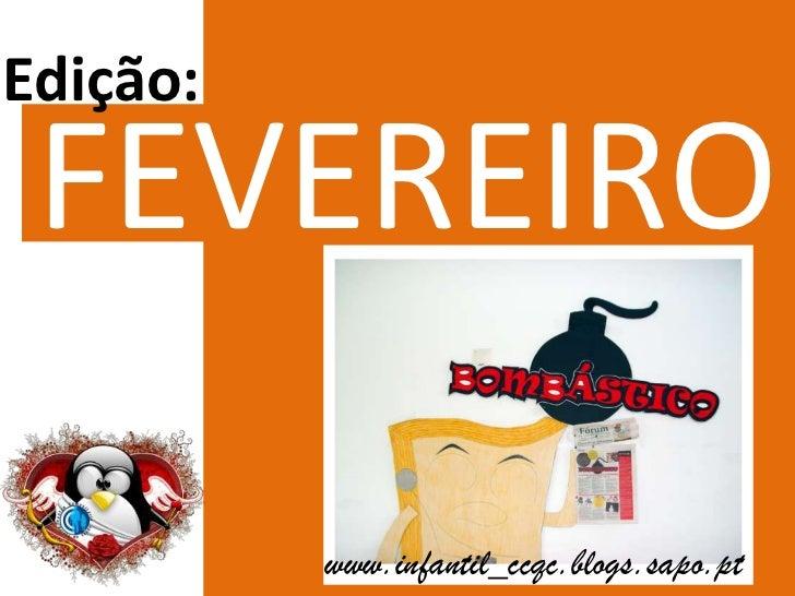 Edição:<br />FEVEREIRO<br />www.infantil_ccqc.blogs.sapo.pt<br />