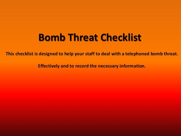 Bomb Threat ChecklistThis checklist is designed to help your staff to deal with a telephoned bomb threat.               Ef...