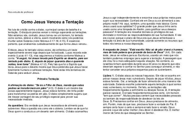 Para estudo do professor Como Jesus Venceu a Tentação Na luta do cristão contra o diabo, o principal campo de batalha é a ...