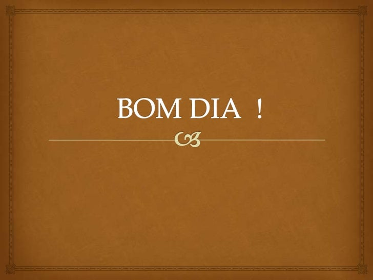 BOM DIA !<br />