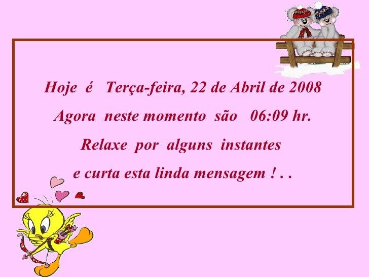 Hoje  é  Terça-feira, 2 de Junho de 2009 Agora  neste momento  são  19:47  hr. Relaxe  por  alguns  instantes  e curta est...