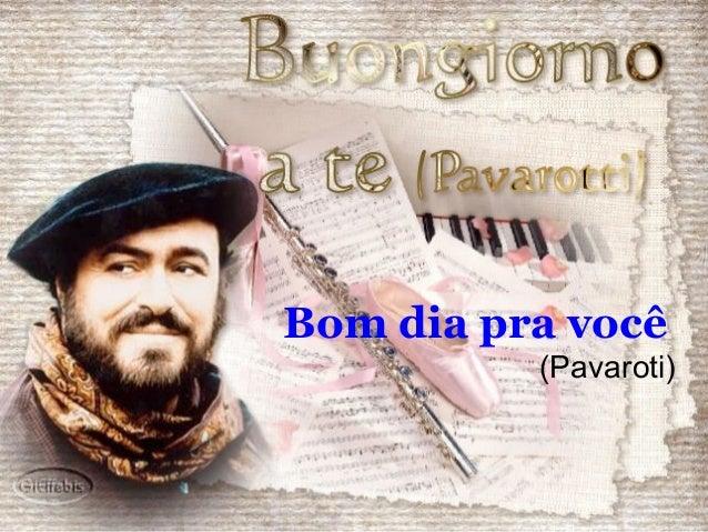 Bom dia pra você (Pavaroti)