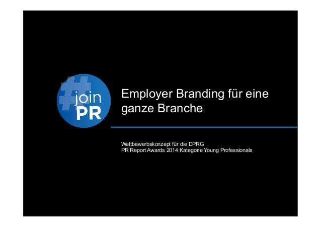 Employer Branding für eine ganze Branche Wettbewerbskonzept für die DPRG PR Report Awards 2014 Kategorie Young Professiona...