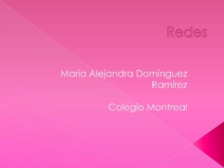 Redes<br />María Alejandra Domínguez Ramírez<br />Colegio Montreal<br />