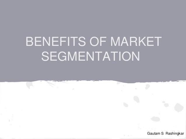 BENEFITS OF MARKET SEGMENTATION Gautam S Rashingkar