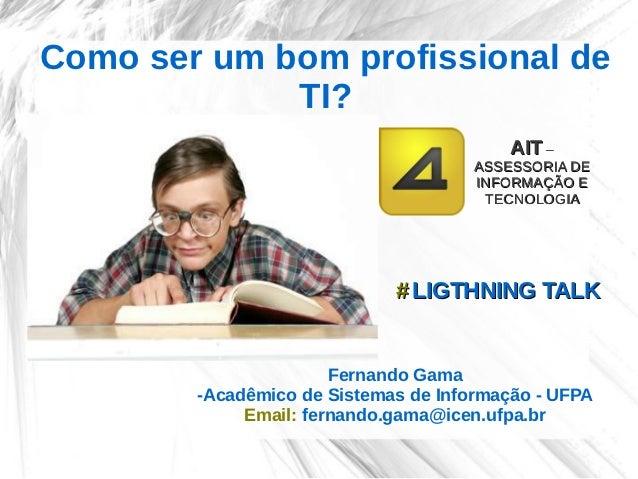Como ser um bom profissional de             TI?                                          AIT –                            ...