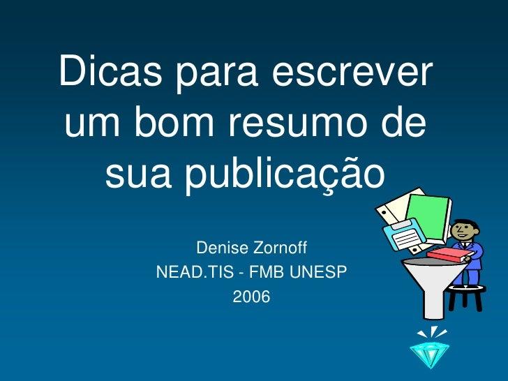 Dicas para escreverum bom resumo de  sua publicação       Denise Zornoff    NEAD.TIS - FMB UNESP            2006