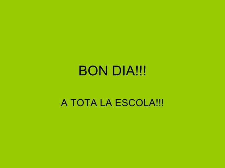 BON DIA!!! A TOTA LA ESCOLA!!!
