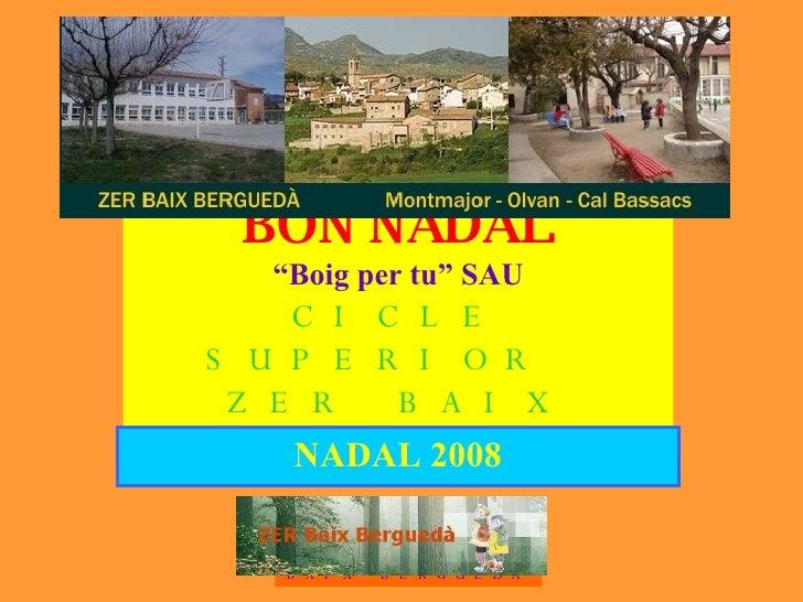 """BON NADAL """"Boig per tu"""" SAU CICLE SUPERIOR  ZER BAIX BERGUEDÀ NADAL 2008"""