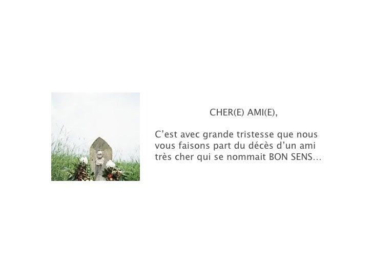 CHER(E) AMI(E), C'est avec grande tristesse que nous vous faisons part du décès d'un ami très cher qui se nommait BON SENS…