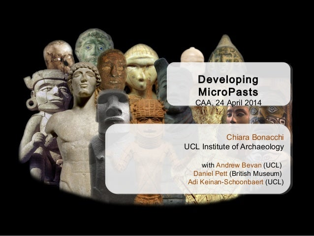 Developing MicroPasts CAA, 24 April 2014 Developing MicroPasts CAA, 24 April 2014 Chiara Bonacchi UCL Institute of Archaeo...