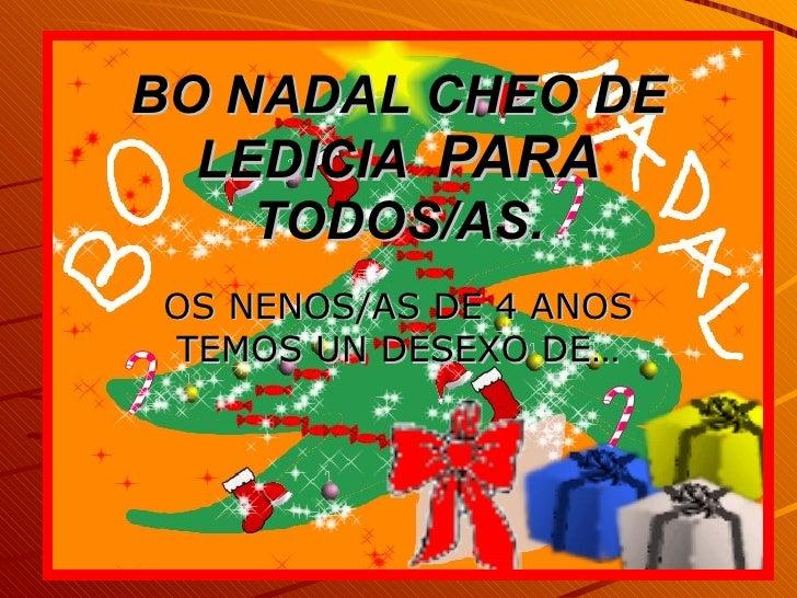 BO NADAL CHEO DE LEDICIA  PARA  TODOS/AS. OS NENOS/AS DE 4 ANOS TEMOS UN DESEXO DE…