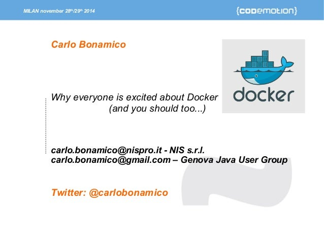 MILAN november 28th/29th 2014  Carlo Bonamico  Why everyone is excited about Docker  (and you should too...)  carlo.bonami...