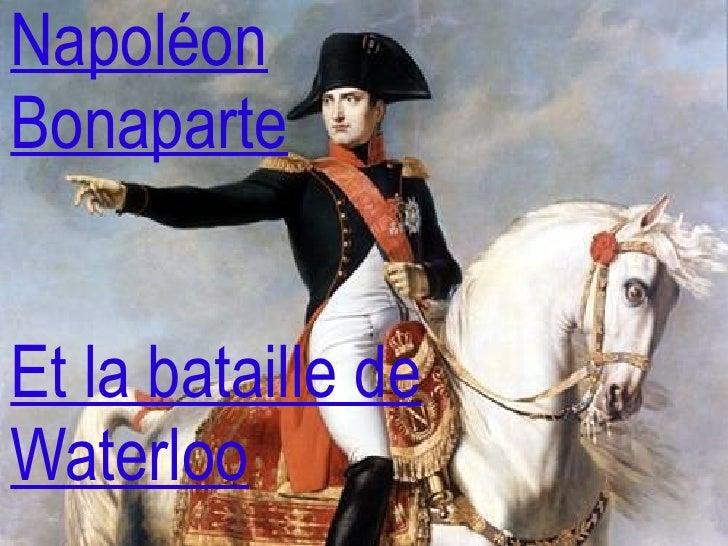 Napoléon Bonaparte Et la bataille de Waterloo