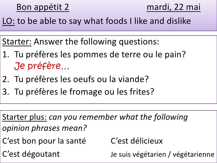 Bon appétit 2                      mardi, 22 maiLO: to be able to say what foods I like and dislikeStarter: Answer the fol...