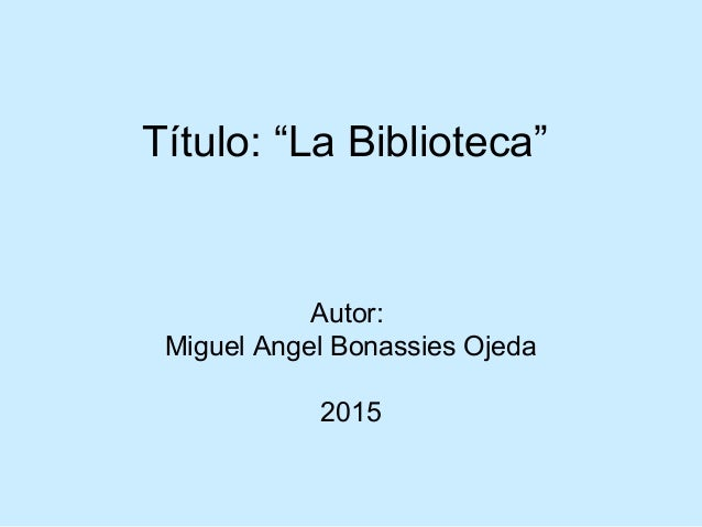 "Título: ""La Biblioteca"" Autor: Miguel Angel Bonassies Ojeda 2015"
