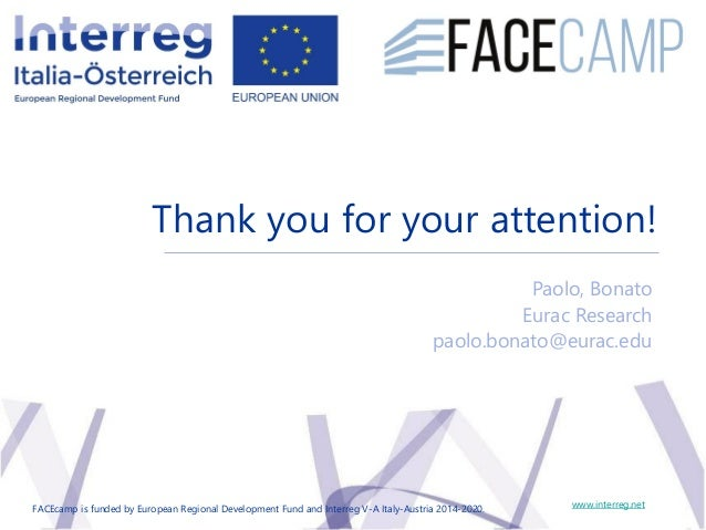 Thank you for your attention! www.interreg.net Paolo, Bonato Eurac Research paolo.bonato@eurac.edu FACEcamp is funded by E...