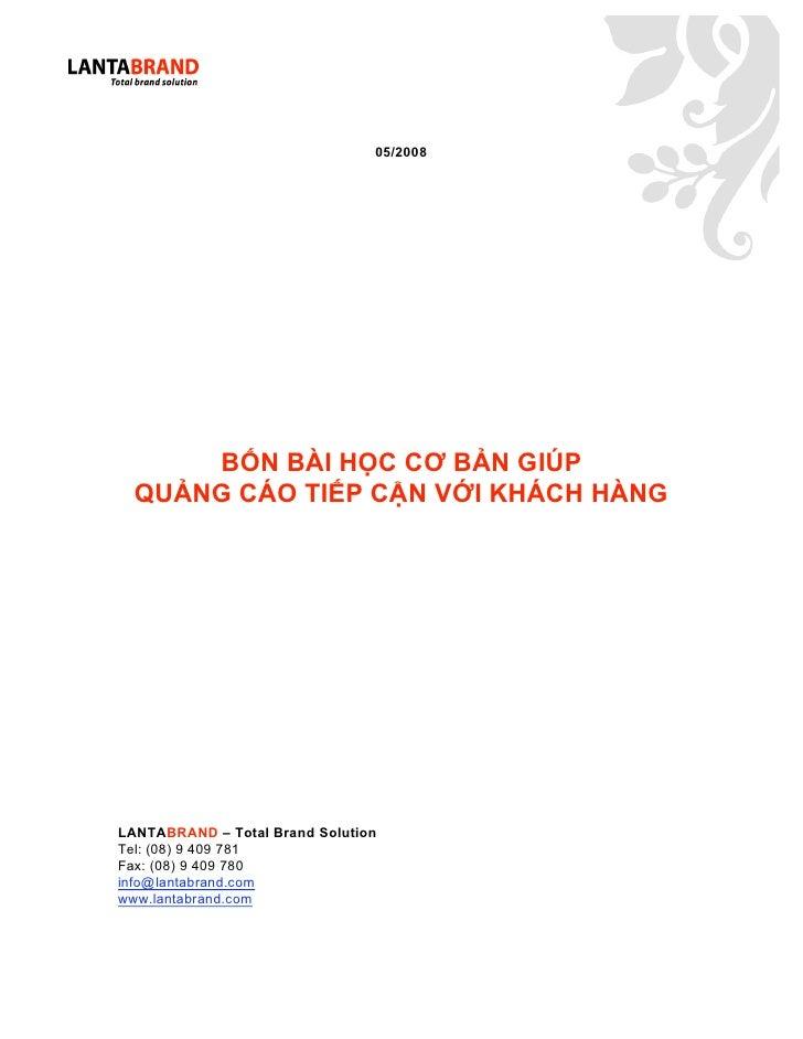 05/2008           BỐN BÀI HỌC CƠ BẢN GIÚP   QUẢNG CÁO TIẾP CẬN VỚI KHÁCH HÀNG     LANTABRAND – Total Brand Solution Tel: (...