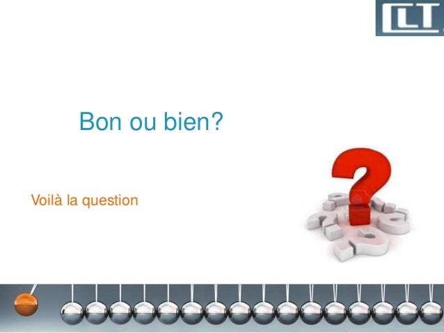 Bon ou bien?  Voilà la question