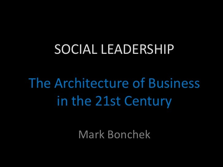 SOCIAL LEADERSHIPThe Architecture of Business    in the 21st Century        Mark Bonchek